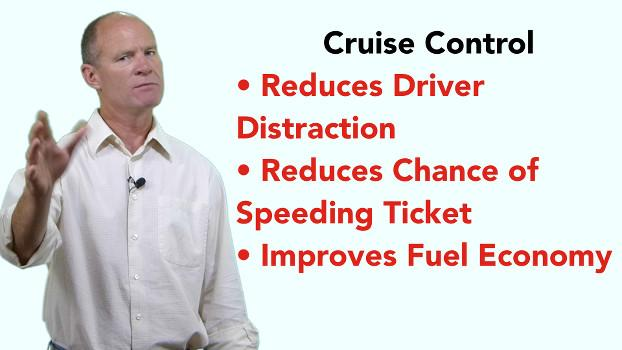 Use cruise control to reduce distraction, speeding tickets & improve fuel economy.